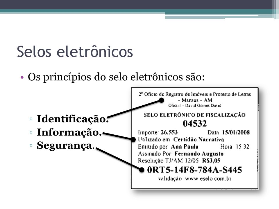 Selos eletrônicos Os princípios do selo eletrônicos são: