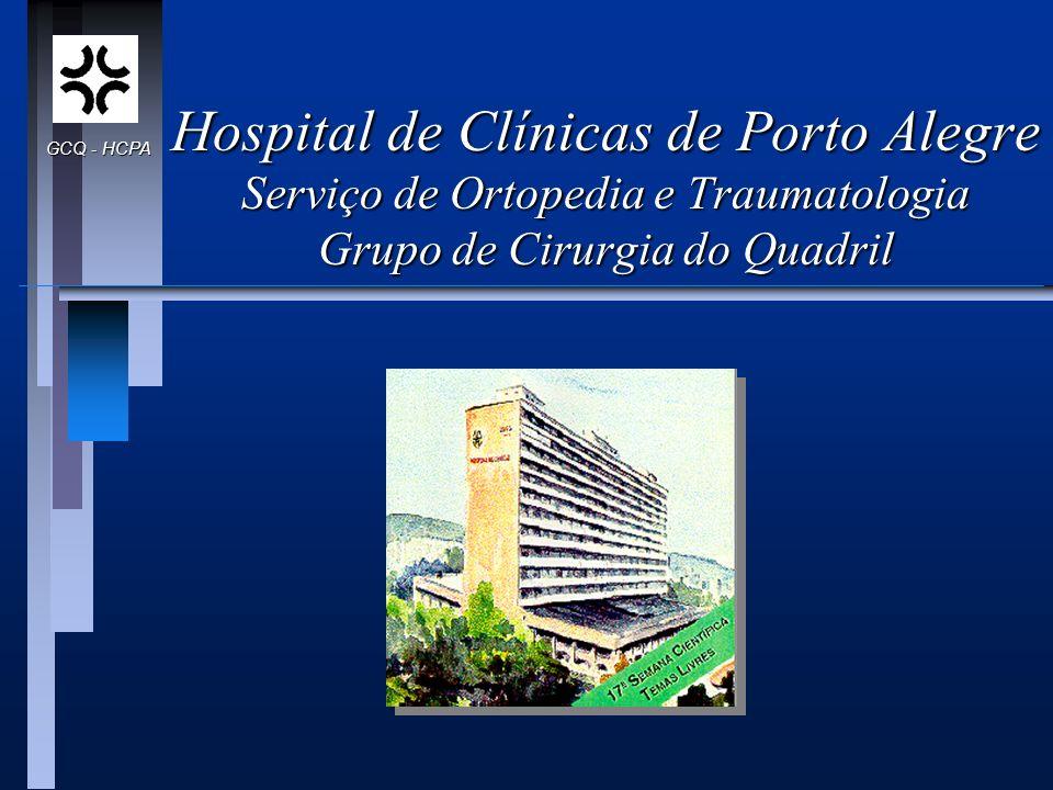 GCQ - HCPA Hospital de Clínicas de Porto Alegre Serviço de Ortopedia e Traumatologia Grupo de Cirurgia do Quadril.