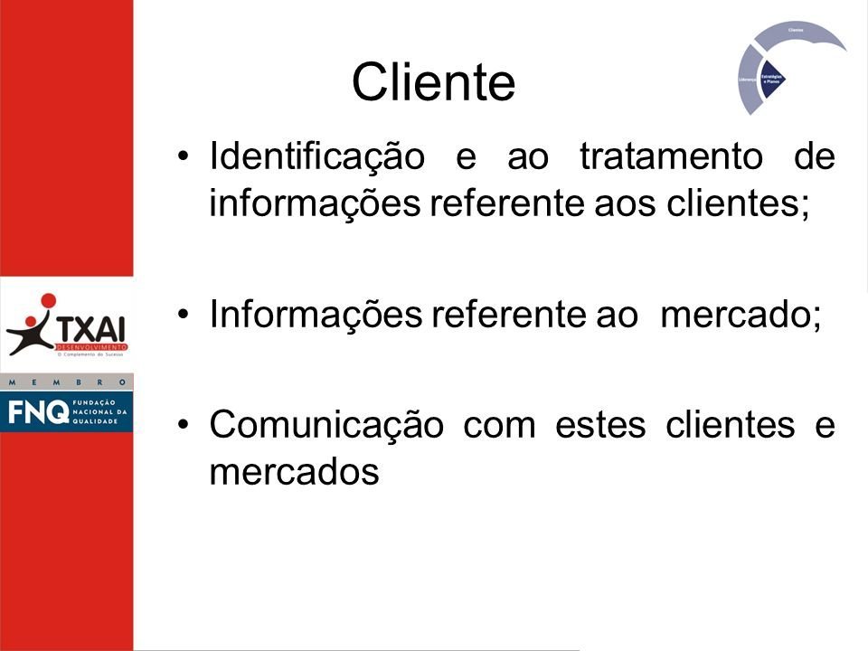 Cliente Identificação e ao tratamento de informações referente aos clientes; Informações referente ao mercado;