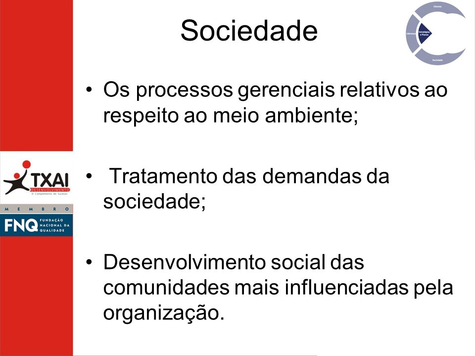 SociedadeOs processos gerenciais relativos ao respeito ao meio ambiente; Tratamento das demandas da sociedade;
