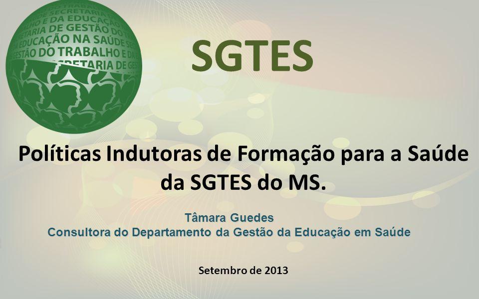 SGTES Políticas Indutoras de Formação para a Saúde da SGTES do MS.