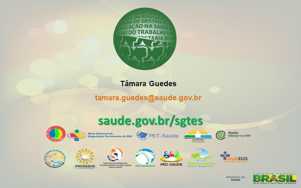 Tâmara Guedes tamara.guedes@saude.gov.br saude.gov.br/sgtes