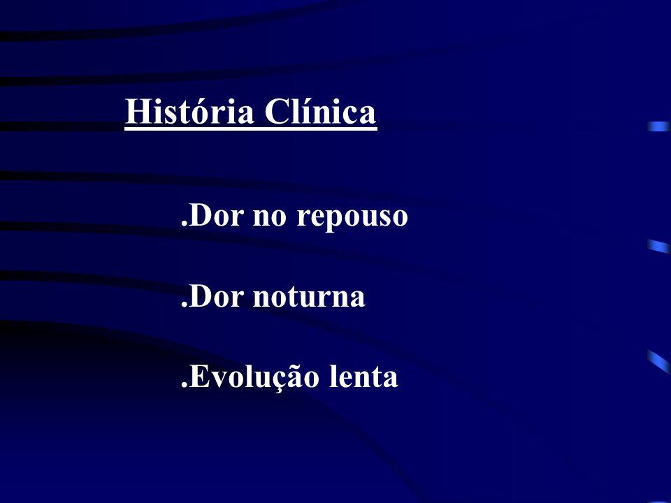 História Clínica .Dor no repouso .Dor noturna .Evolução lenta