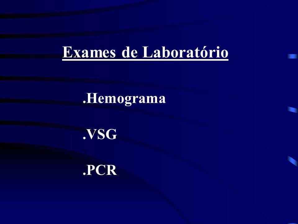 Exames de Laboratório .Hemograma .VSG .PCR