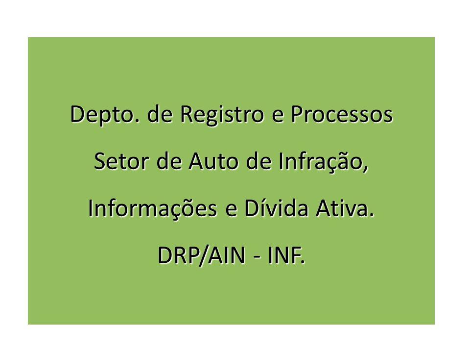 Depto. de Registro e Processos Setor de Auto de Infração, Informações e Dívida Ativa.