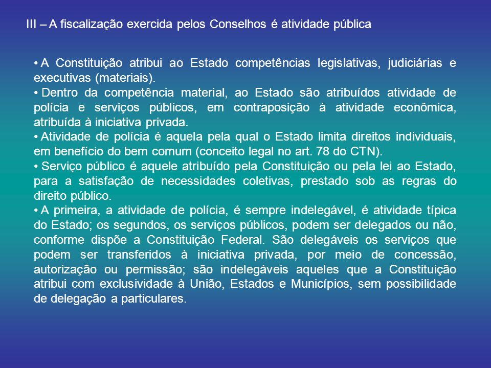 III – A fiscalização exercida pelos Conselhos é atividade pública