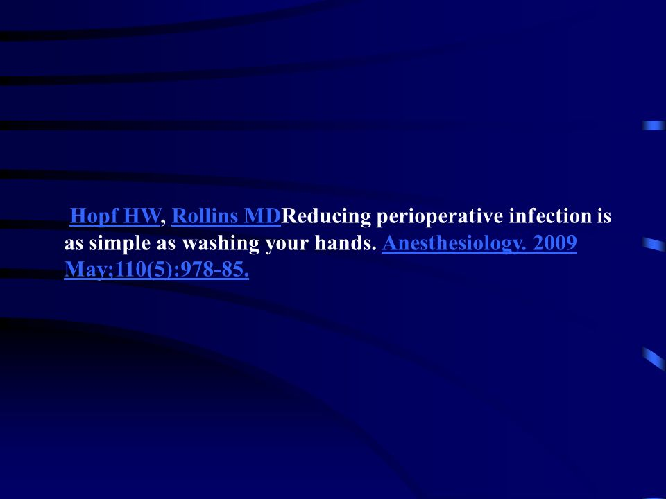 Hopf HW, Rollins MDReducing perioperative infection is as simple as washing your hands.