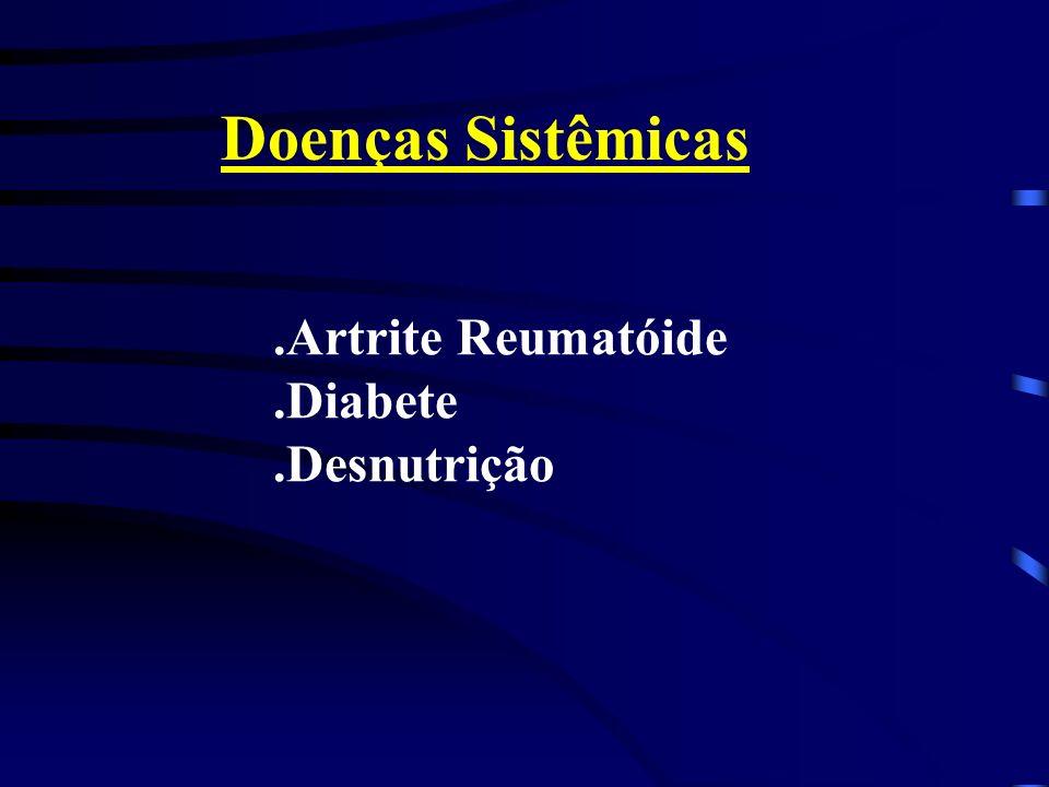 Doenças Sistêmicas .Artrite Reumatóide .Diabete .Desnutrição