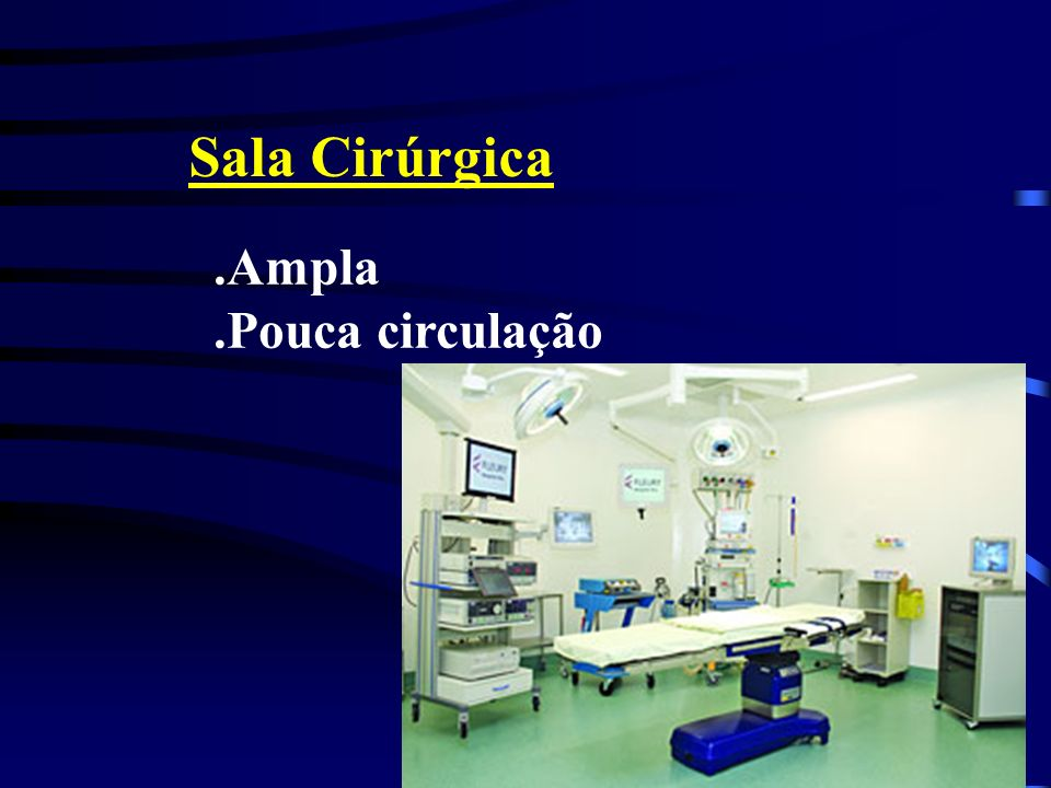 Sala Cirúrgica .Ampla .Pouca circulação