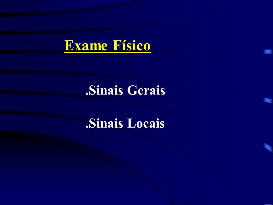 Exame Físico .Sinais Gerais .Sinais Locais