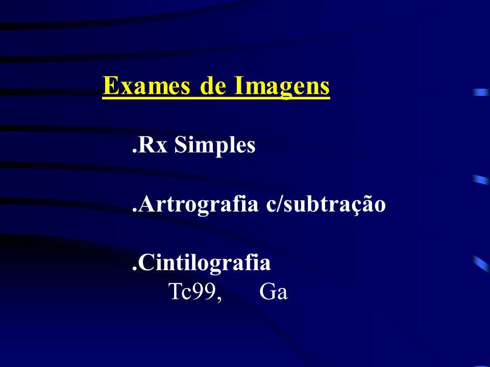 Exames de Imagens .Rx Simples .Artrografia c/subtração .Cintilografia