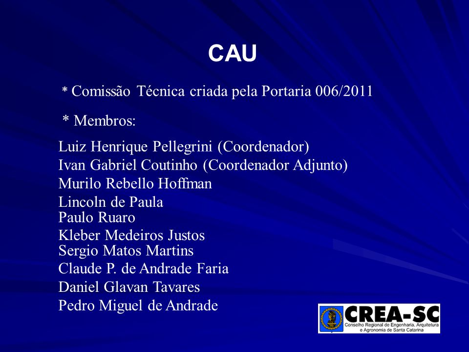 CAU * Membros: Luiz Henrique Pellegrini (Coordenador)