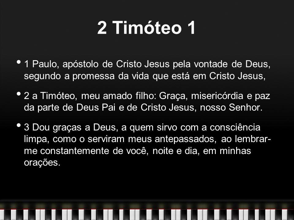 2 Timóteo 1 1 Paulo, apóstolo de Cristo Jesus pela vontade de Deus, segundo a promessa da vida que está em Cristo Jesus,
