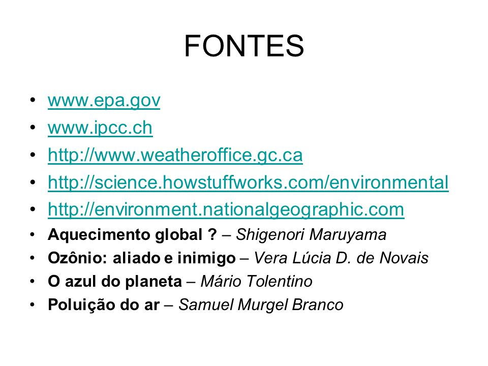FONTES www.epa.gov www.ipcc.ch http://www.weatheroffice.gc.ca