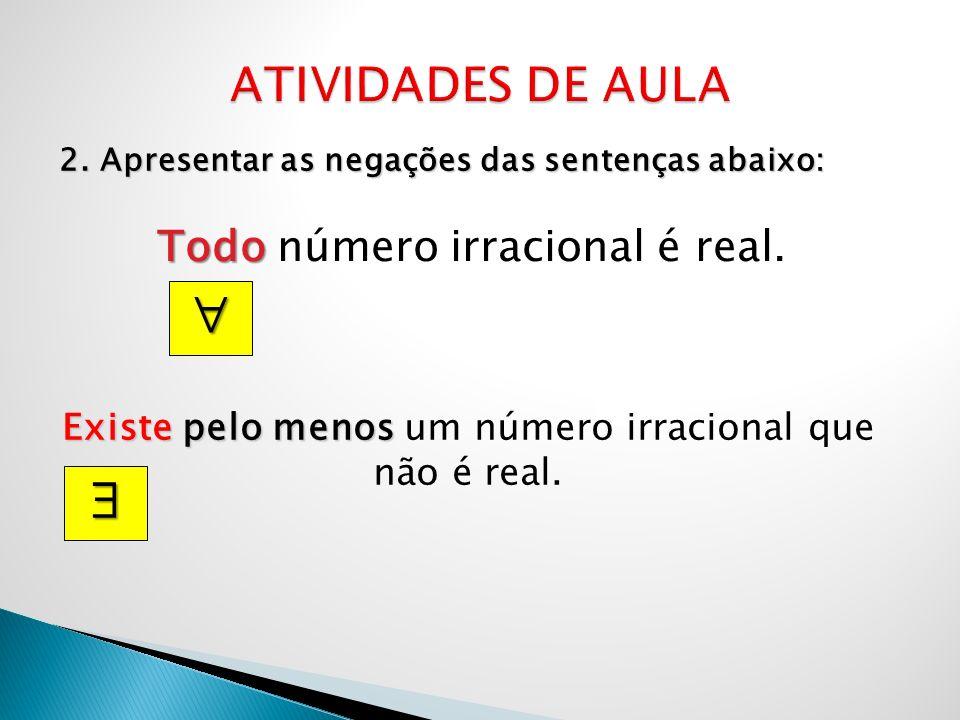   ATIVIDADES DE AULA Todo número irracional é real.