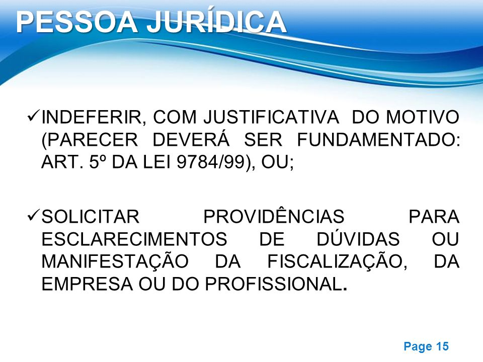 PESSOA JURÍDICA INDEFERIR, COM JUSTIFICATIVA DO MOTIVO (PARECER DEVERÁ SER FUNDAMENTADO: ART. 5º DA LEI 9784/99), OU;