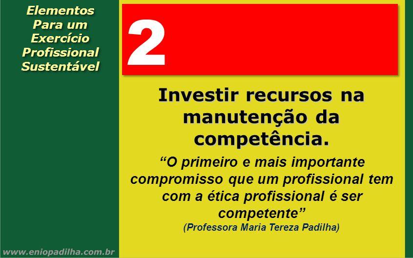 2 Investir recursos na manutenção da competência.