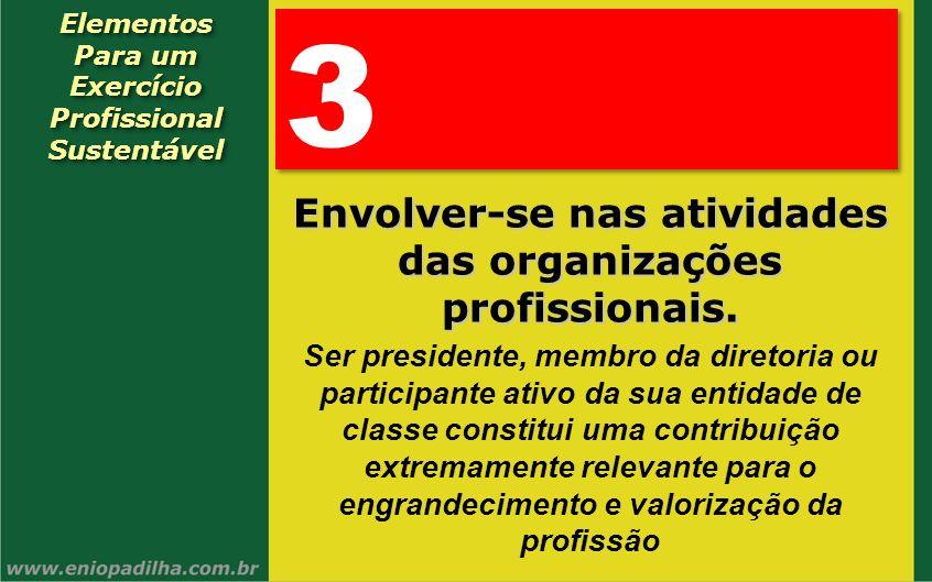 3 Envolver-se nas atividades das organizações profissionais.
