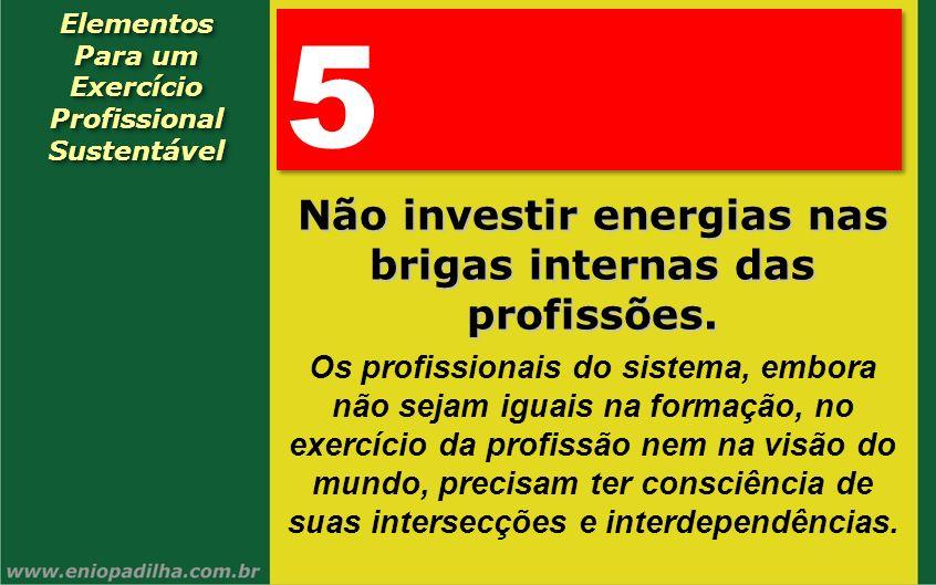 5 Não investir energias nas brigas internas das profissões.