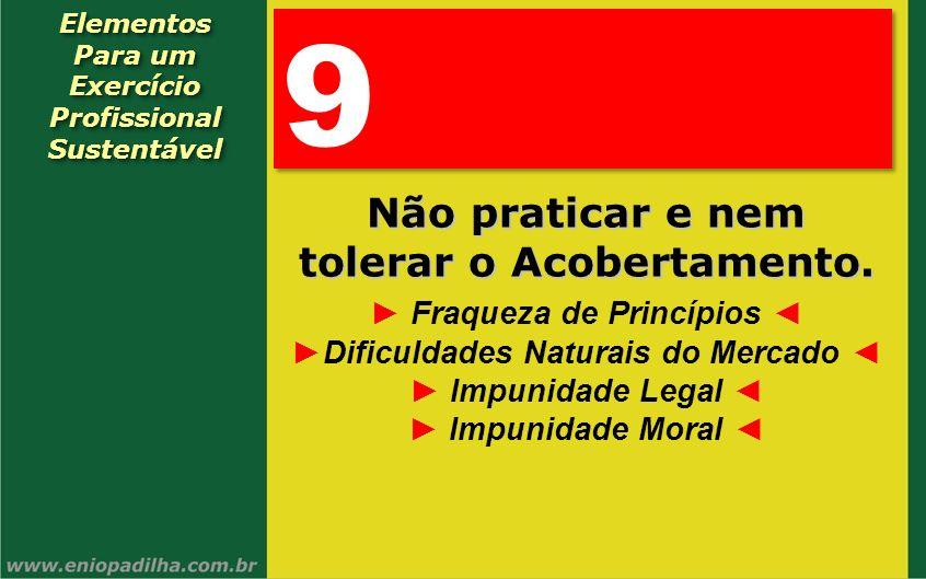 9 Não praticar e nem tolerar o Acobertamento.