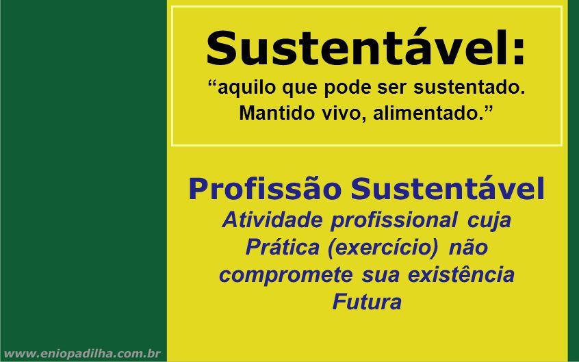 Sustentável: Profissão Sustentável Atividade profissional cuja