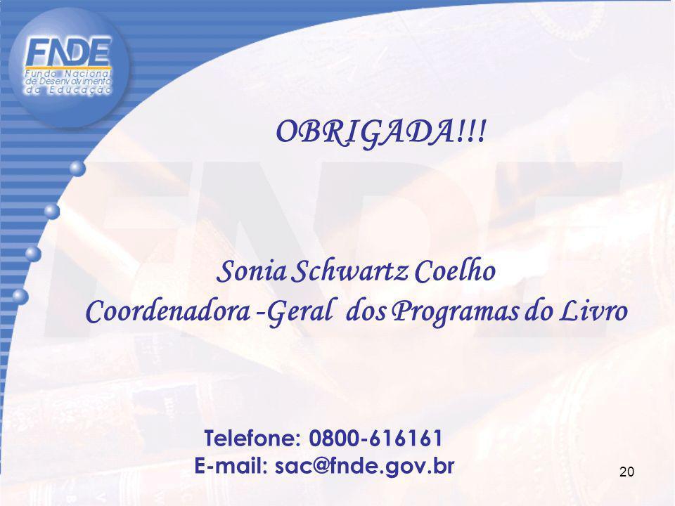 OBRIGADA!!!Sonia Schwartz Coelho Coordenadora -Geral dos Programas do Livro. Telefone: 0800-616161.
