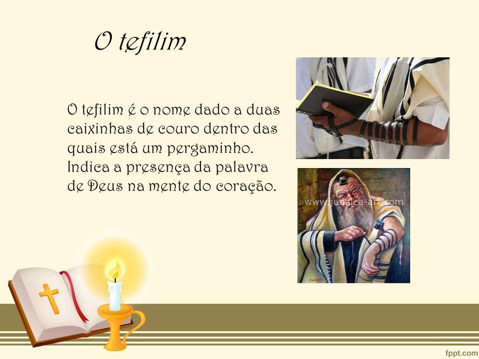 O tefilim O tefilim é o nome dado a duas caixinhas de couro dentro das quais está um pergaminho.