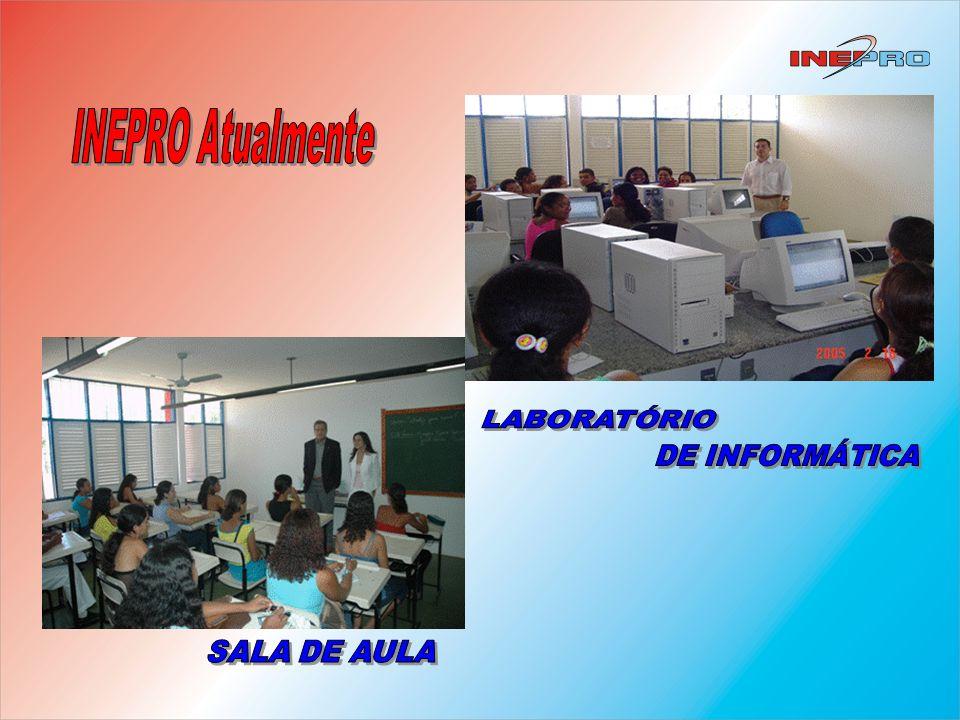 INEPRO Atualmente LABORATÓRIO DE INFORMÁTICA SALA DE AULA