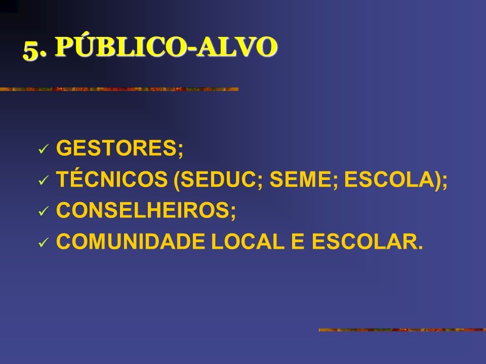5. PÚBLICO-ALVO GESTORES; TÉCNICOS (SEDUC; SEME; ESCOLA);
