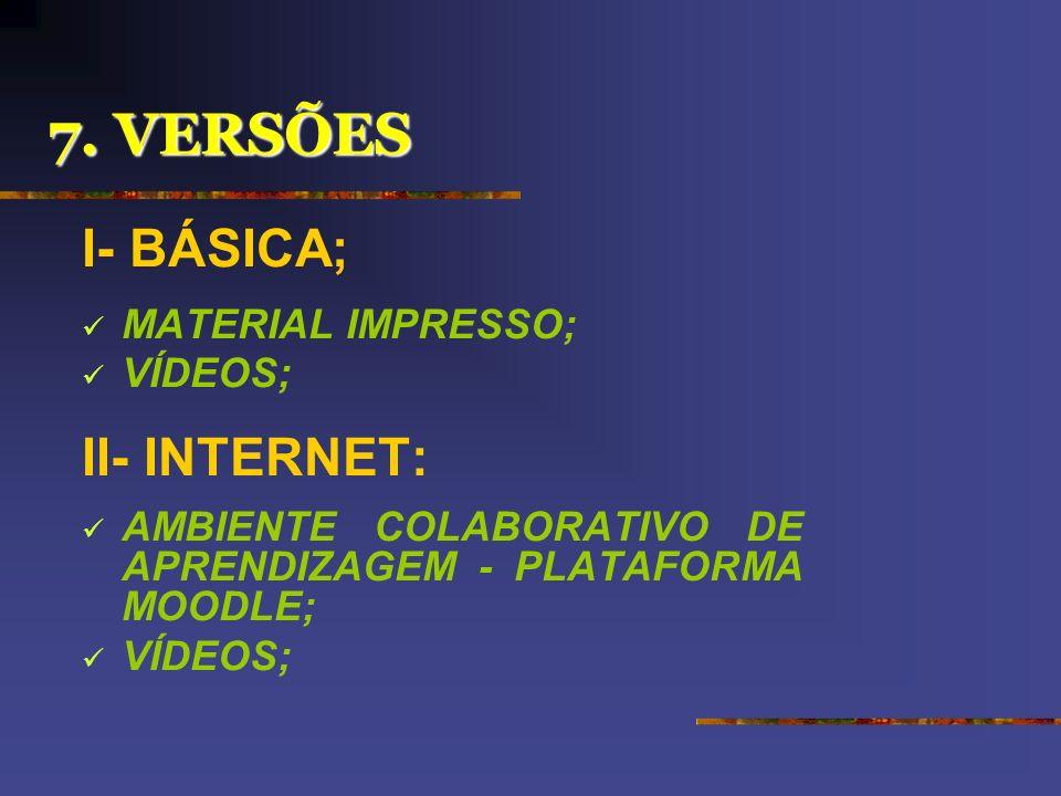 7. VERSÕES I- BÁSICA; II- INTERNET: MATERIAL IMPRESSO; VÍDEOS;