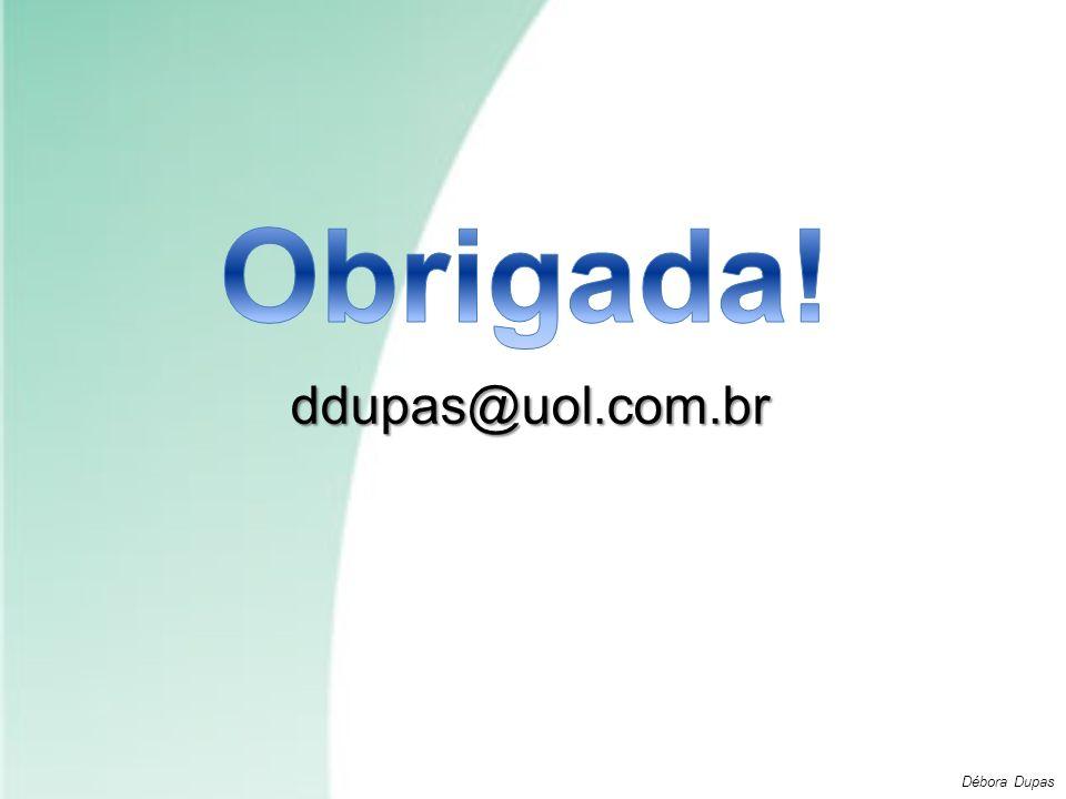 Obrigada! ddupas@uol.com.br Débora Dupas