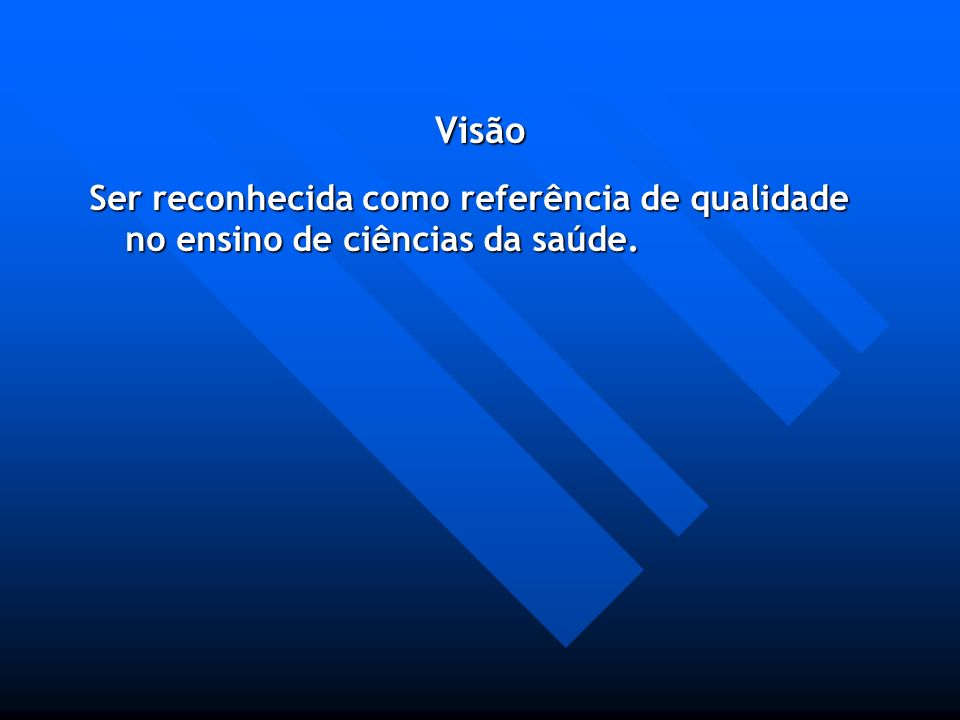 Visão Ser reconhecida como referência de qualidade no ensino de ciências da saúde.