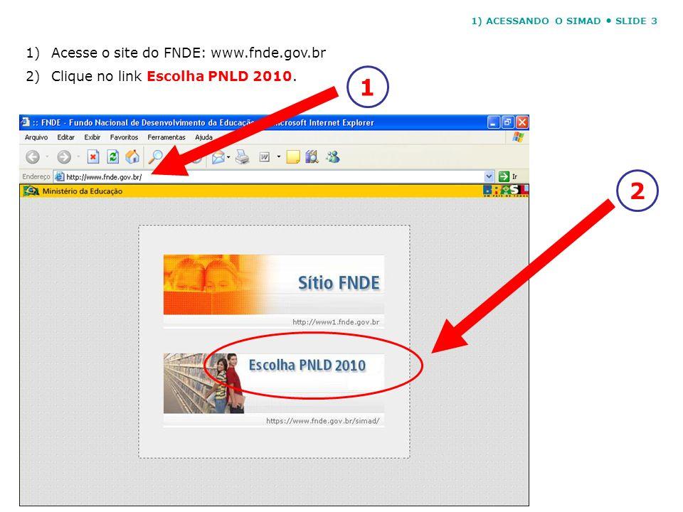1 2 1) Acesse o site do FNDE: www.fnde.gov.br
