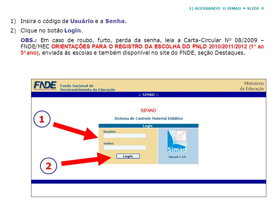 1 2 Insira o código de Usuário e a Senha. Clique no botão Login.