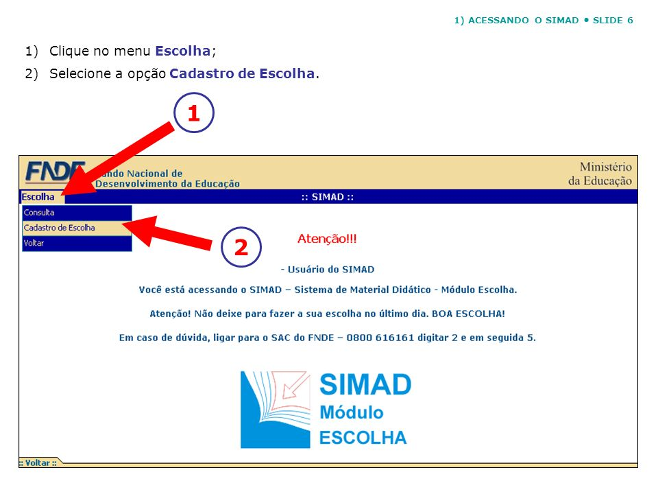 1 2 Clique no menu Escolha; Selecione a opção Cadastro de Escolha.