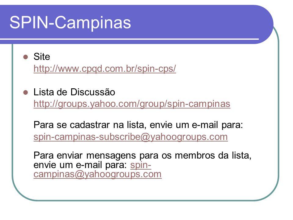 SPIN-Campinas Site http://www.cpqd.com.br/spin-cps/ Lista de Discussão