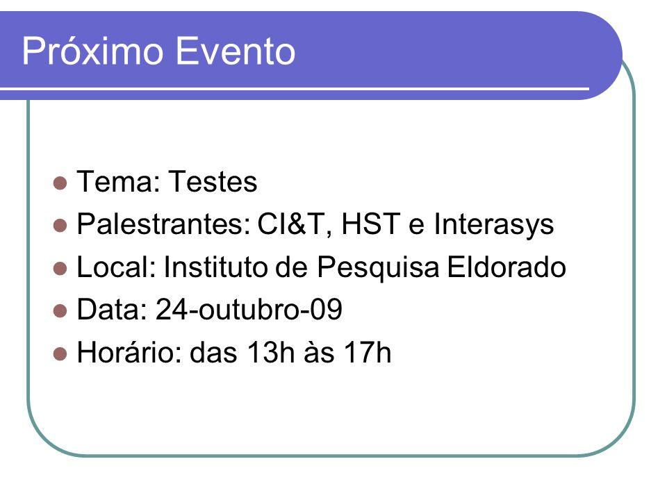 Próximo Evento Tema: Testes Palestrantes: CI&T, HST e Interasys