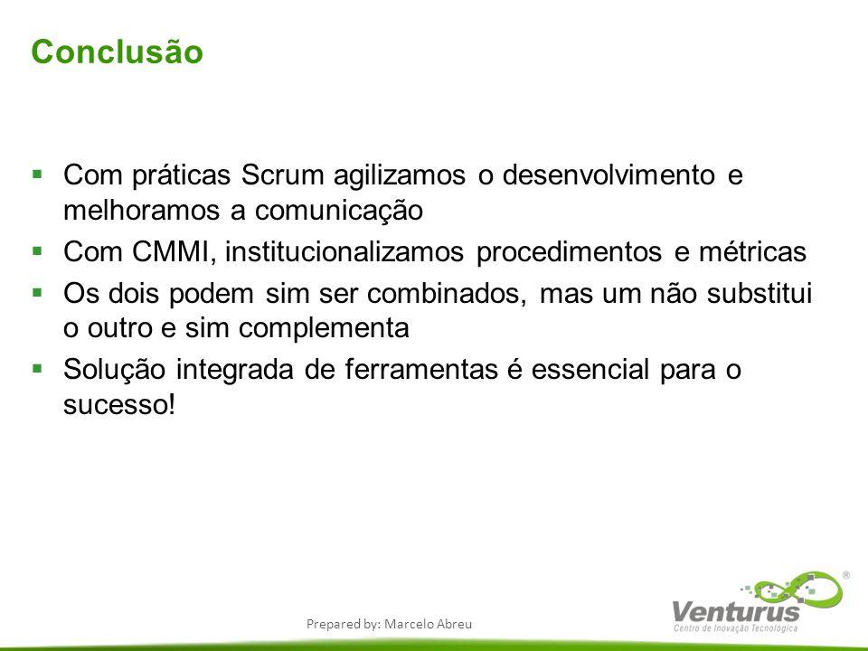 Conclusão Com práticas Scrum agilizamos o desenvolvimento e melhoramos a comunicação. Com CMMI, institucionalizamos procedimentos e métricas.