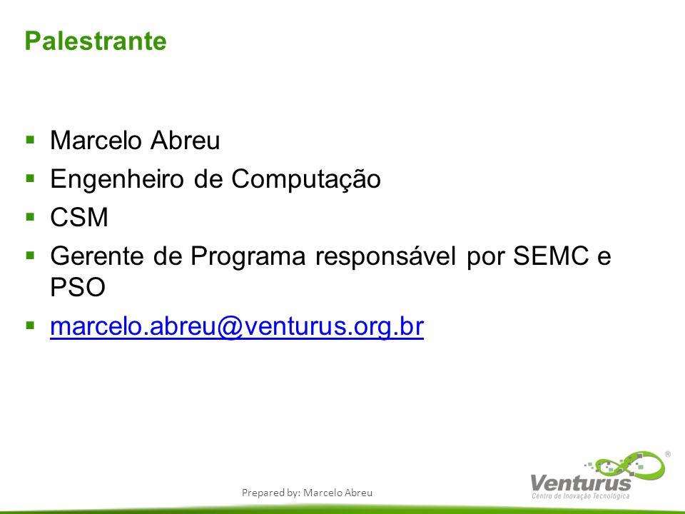 Palestrante Marcelo Abreu. Engenheiro de Computação. CSM. Gerente de Programa responsável por SEMC e PSO.