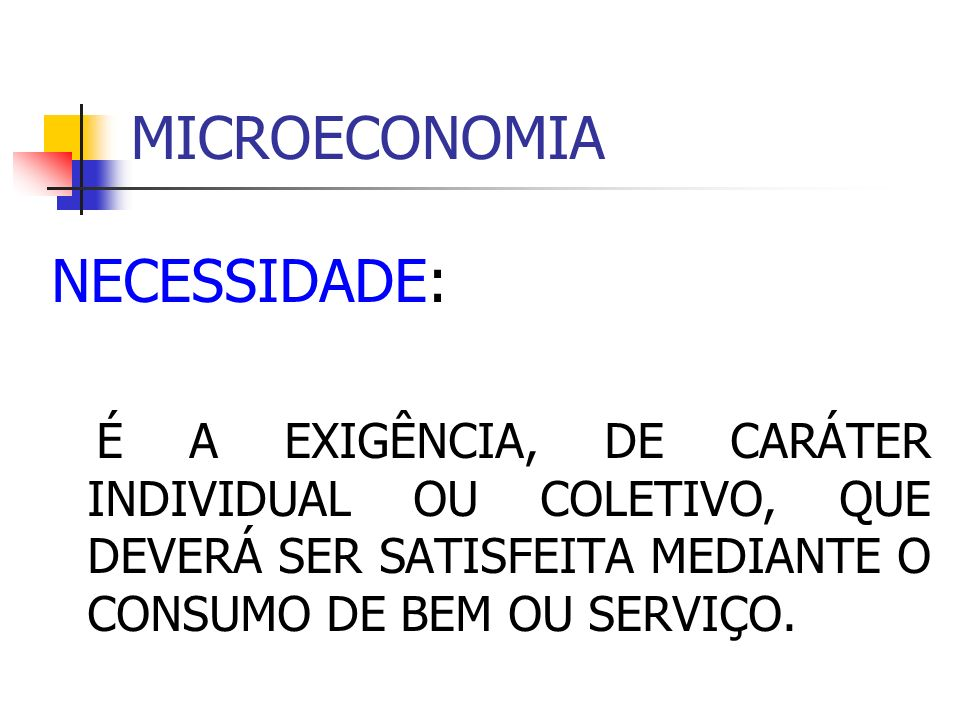 MICROECONOMIA NECESSIDADE: