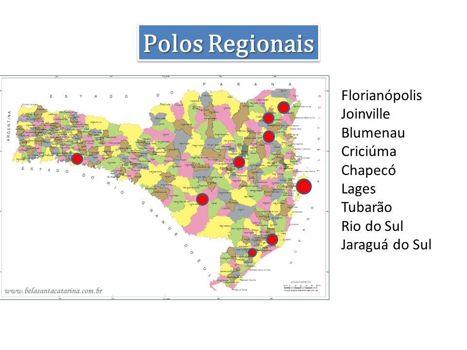 Polos Regionais Florianópolis Joinville Blumenau Criciúma Chapecó