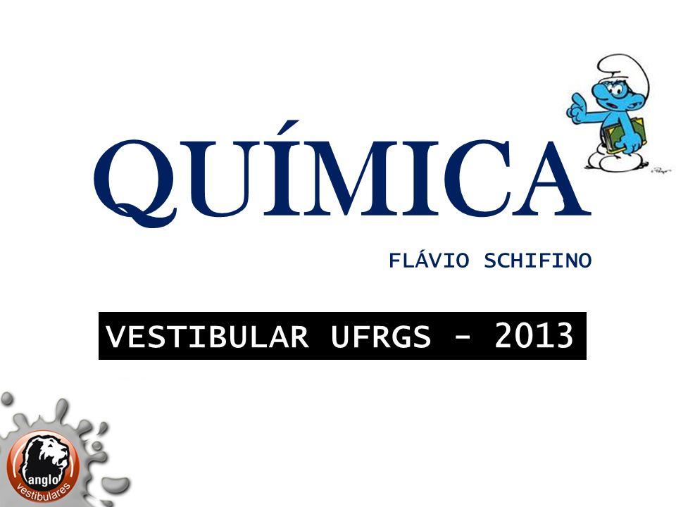 QUÍMICA FLÁVIO SCHIFINO VESTIBULAR UFRGS - 2013
