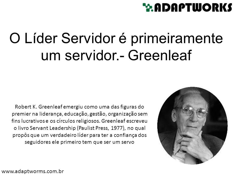 O Líder Servidor é primeiramente um servidor.- Greenleaf