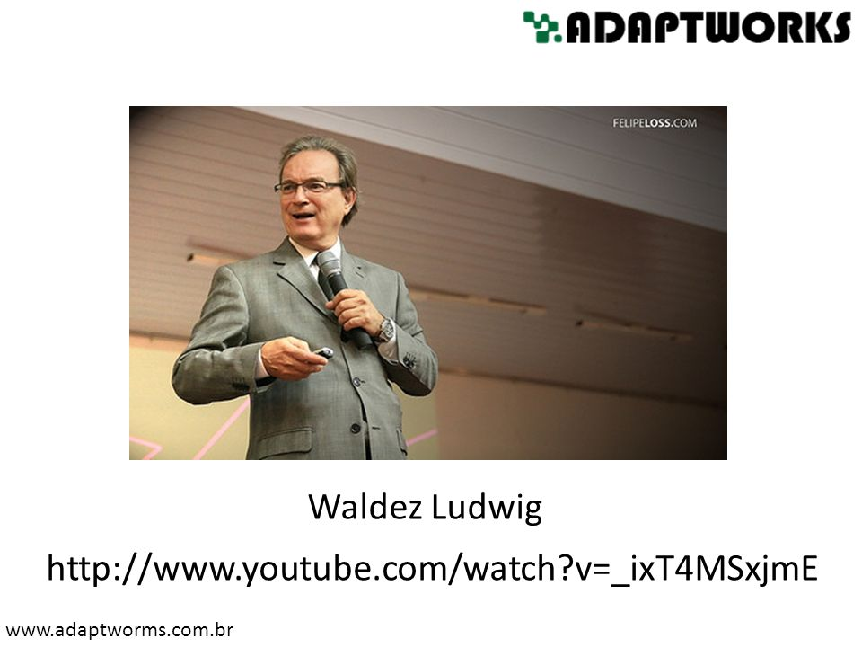Waldez Ludwig http://www.youtube.com/watch v=_ixT4MSxjmE