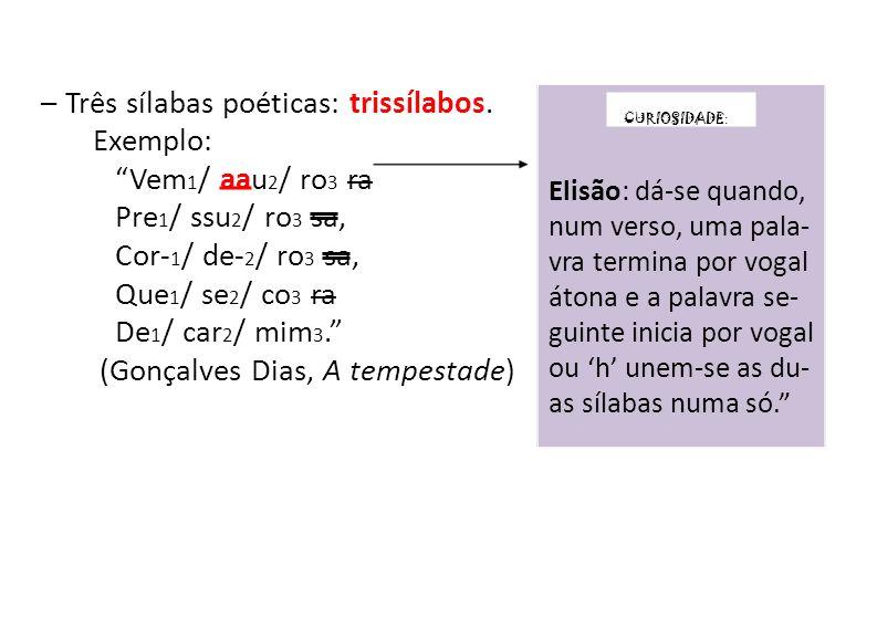 – Três sílabas poéticas: trissílabos.