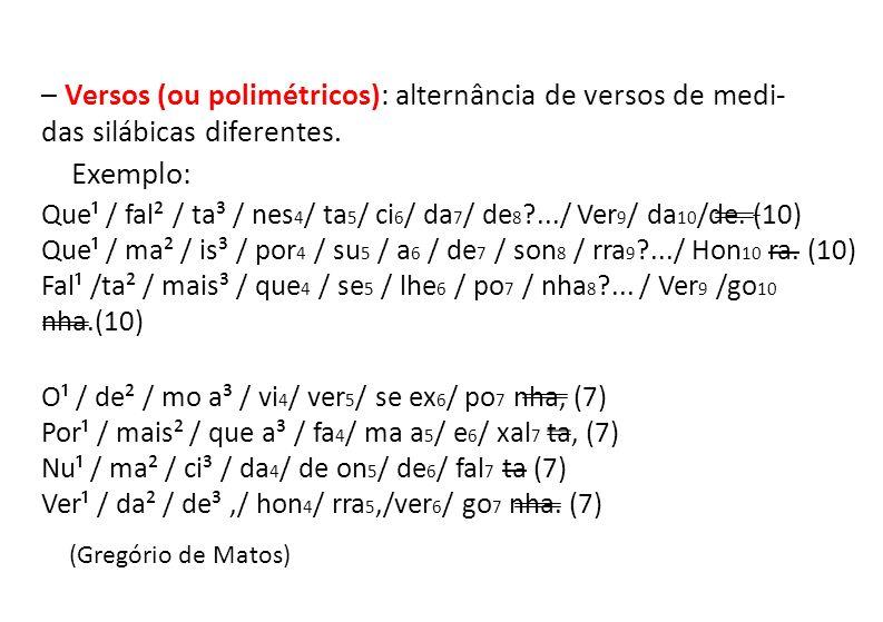– Versos (ou polimétricos): alternância de versos de medi-