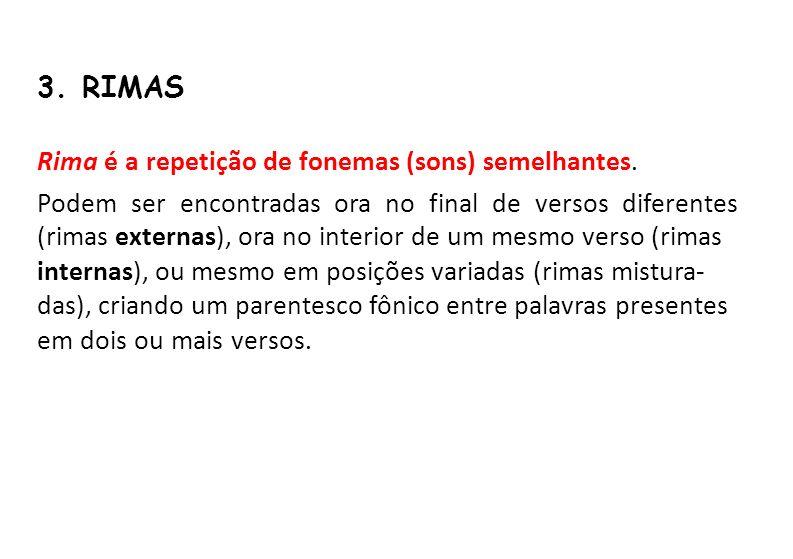 3. RIMAS Rima é a repetição de fonemas (sons) semelhantes. Podem ser encontradas ora no final de versos diferentes.