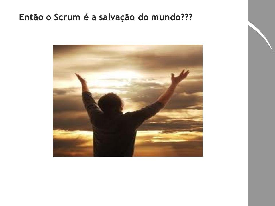 Então o Scrum é a salvação do mundo
