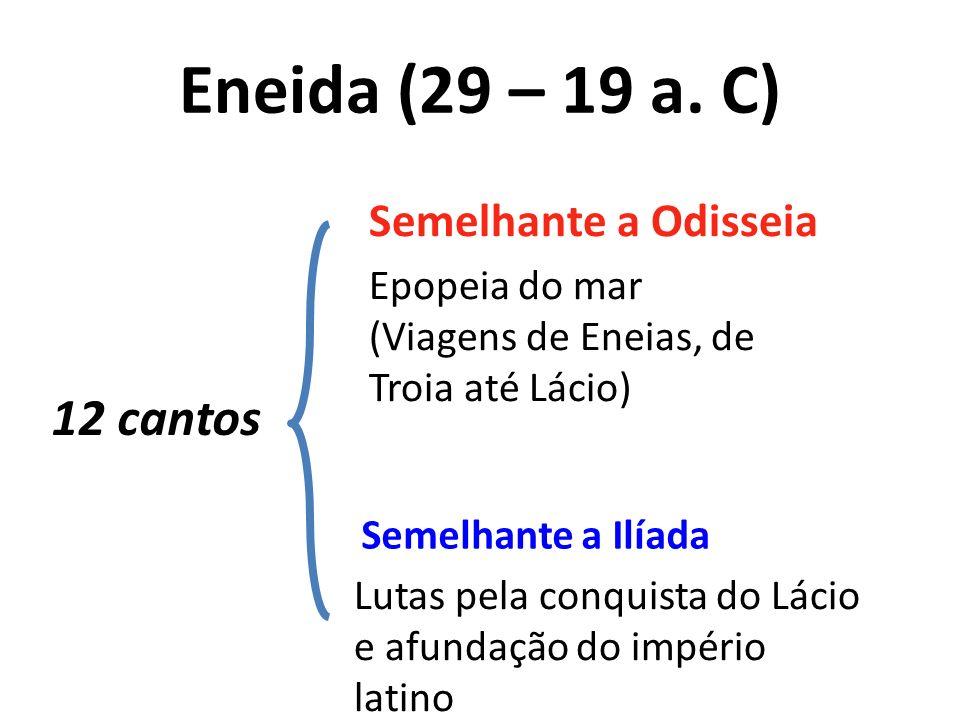 Eneida (29 – 19 a. C) 12 cantos Semelhante a Odisseia