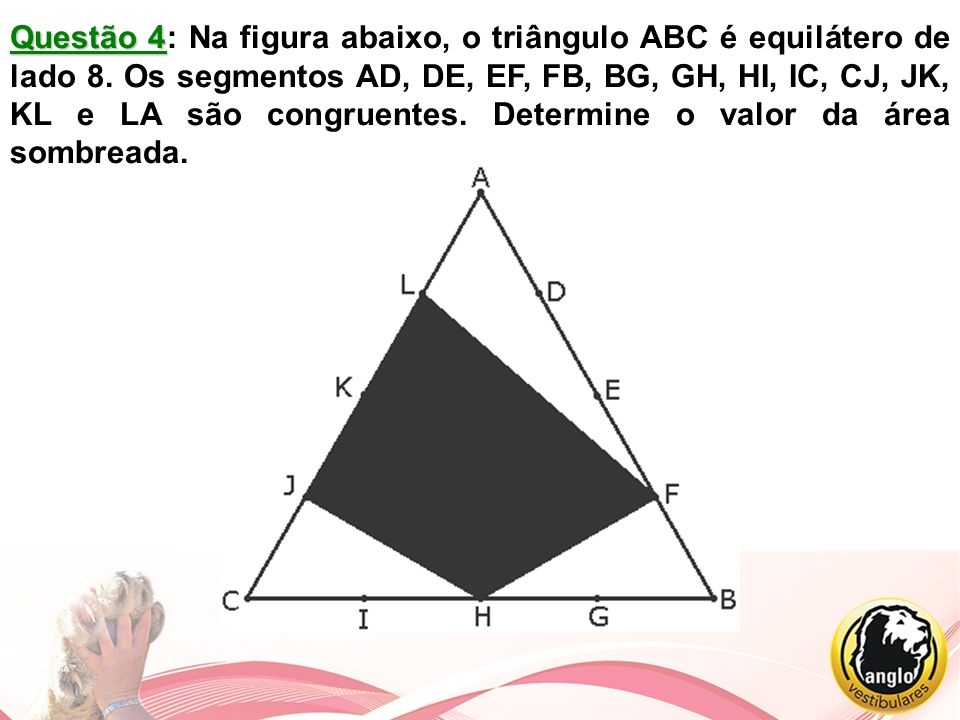 Questão 4: Na figura abaixo, o triângulo ABC é equilátero de lado 8